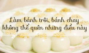 7 lưu ý nhớ nằm lòng khi làm bánh trôi, chay Tết Hàn thực