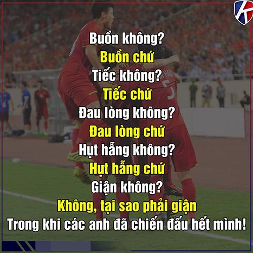 Người hâm mộ có chút tiếc nuối nhưng không hề giận các anh.Với nhiều CĐV, đây là trận đấu hay nhất trong lịch sử bóng đá Việt Nam mà họtừng xem.