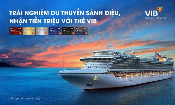 Từ nay đến 15/8, khách hàng mở mới thẻ tín dụng VIB có cơ hội trúng cặp vé du lịch châu Á cho hai người bằng du thuyền.