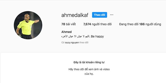 Trang Instagram của trọng tàiAhmed Al-Kaf chuyển sang trạng thái riêng tư sau trận đấu.