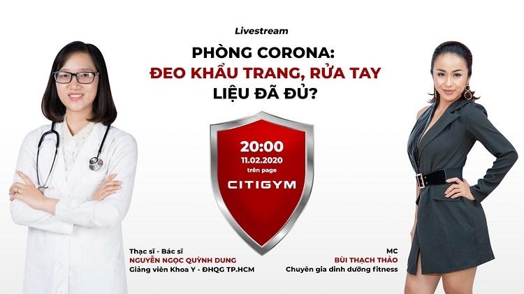 Livestream chia sẻ kiến thức phòng chống dịch viêm phổi virus corona với sự tham gia của Thạc sĩ, bác sĩ Nguyễn Ngọc Quỳnh Dung cùng Chuyên gia dinh dưỡng Bùi Thạch Thảo diễn ra vào lúc 20h ngày 11/2, trên fanpage của Citigym.