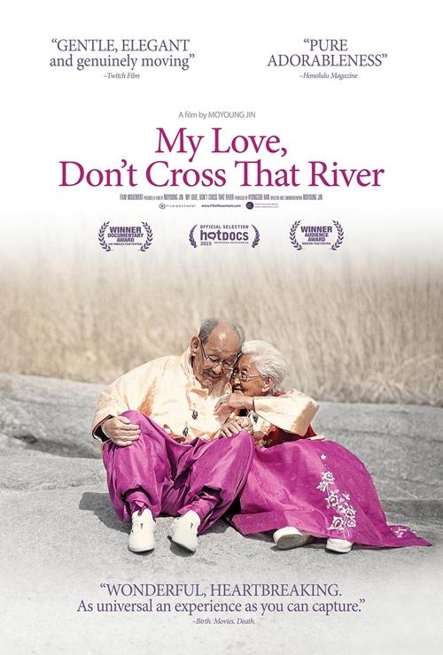 My Love, Dont Cross That River là phim tài liệu gây tiếng vang của Hàn Quốc từ năm 2013. Bộ phim kể về tình yêu chung thủy của cặp vợ chồng già Jo Byeong Man 98 tuổi và Kang Kye Yeol 89 tuổi tại một vùng núi của tỉnh Gangwon. Khi cụ ông sức khỏe yếu dần, cụ bà ngày ngày ngồi trông ra con sông trước nhà và cầu mong người chồng không bỏ lại mình để qua sông trước. Phim dự kiến chiếu từ 14/8.